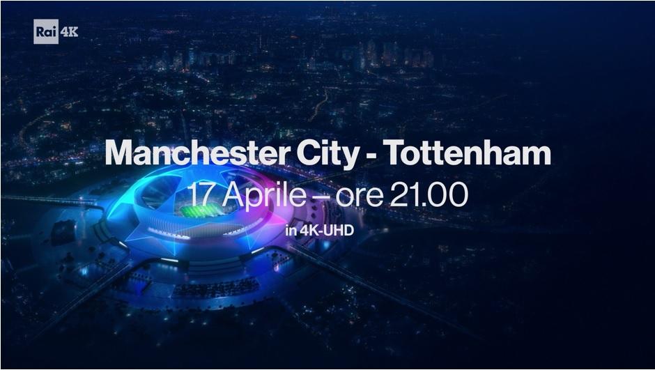 Rai 4K Champions League-Manchester City - Tottenham